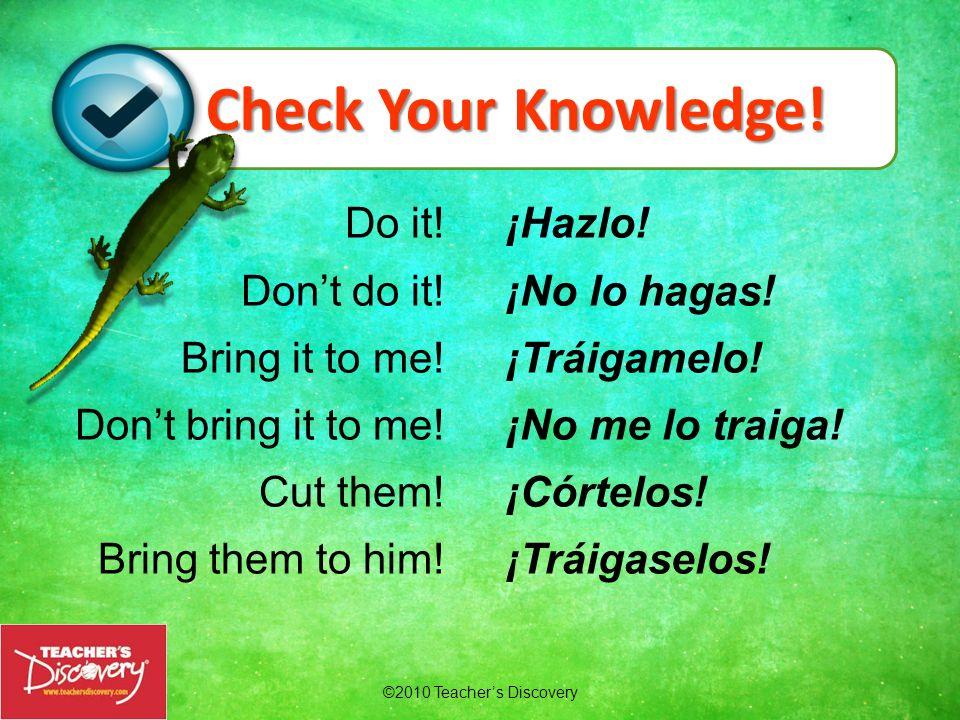 ©2010 Teachers Discovery sentarse ¡Sentémonos! lavarse ¡Lavémonos! secarse ¡Sequémonos! Ejemplos: In affirmative nosotros/as commands with reflexive v