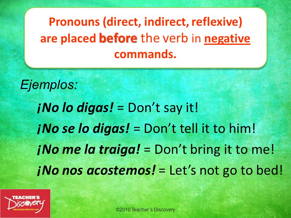 ©2010 Teachers Discovery ¡No lo digas.= Dont say it.