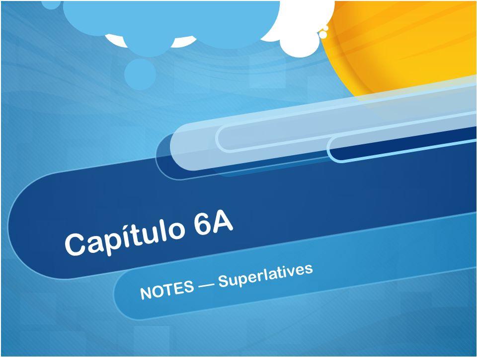 Capítulo 6A NOTES Superlatives