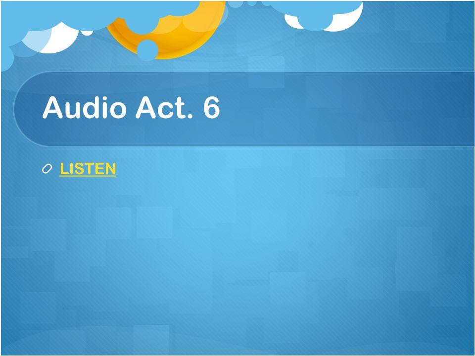 Audio Act. 6 LISTEN