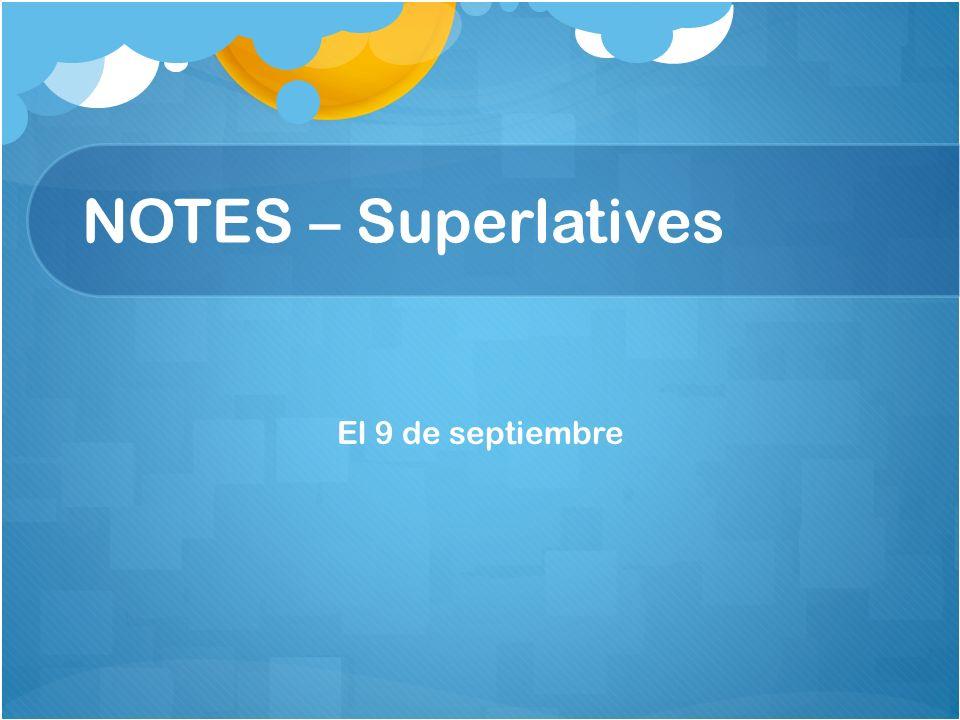 NOTES – Superlatives El 9 de septiembre
