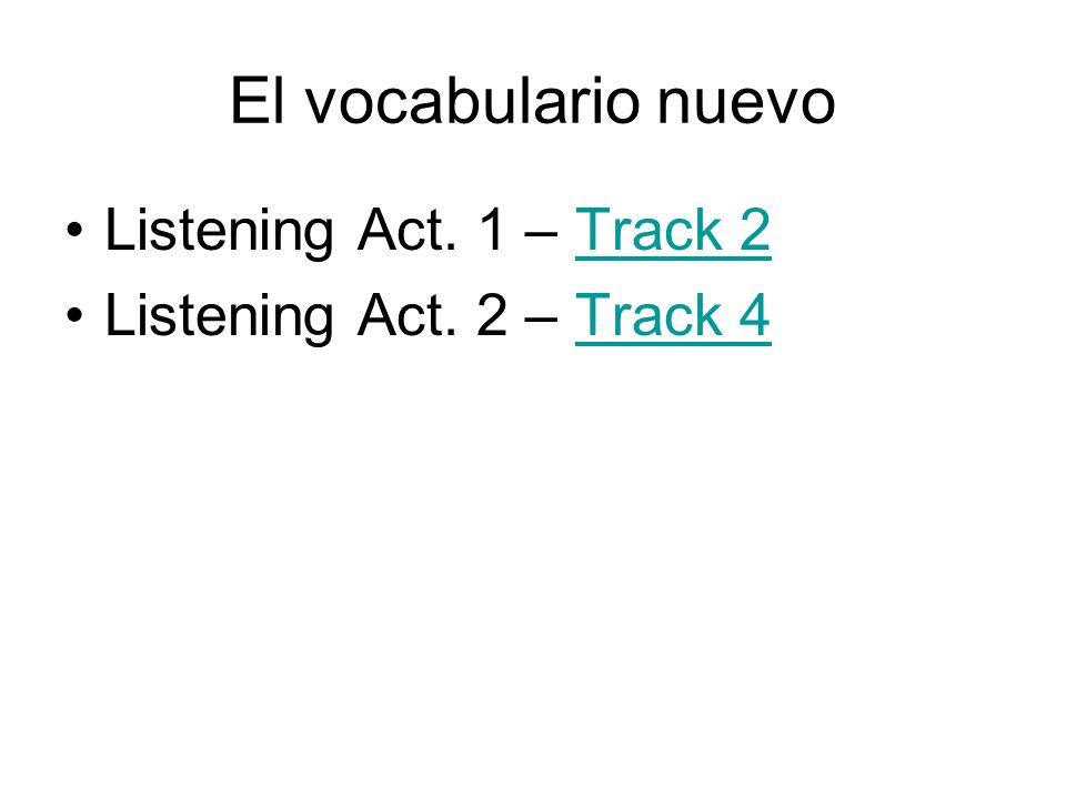 El vocabulario nuevo Listening Act. 1 – Track 2Track 2 Listening Act. 2 – Track 4Track 4