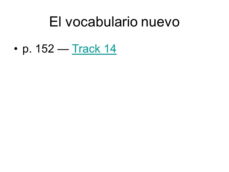 El vocabulario nuevo Listening Act. 1 – Track 2Track 2 Listening Act. 2 – Track 4Track 4