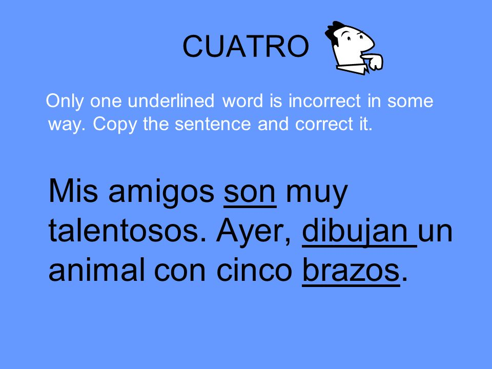 CUATRO Only one underlined word is incorrect in some way.