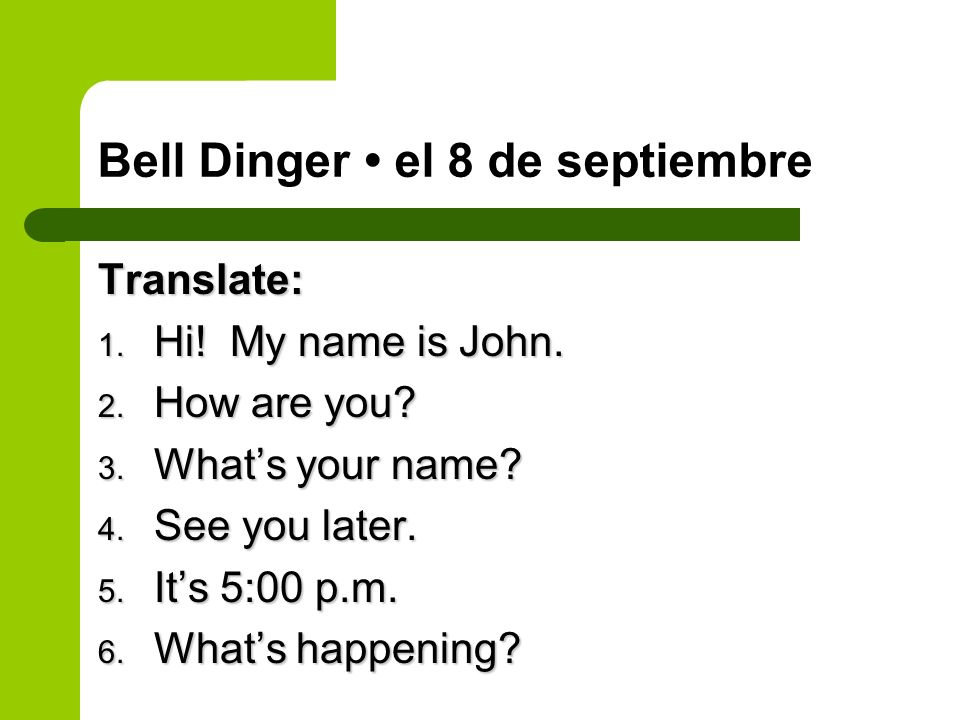 Bell Dinger el 8 de septiembre Translate: 1.Hi. My name is John.