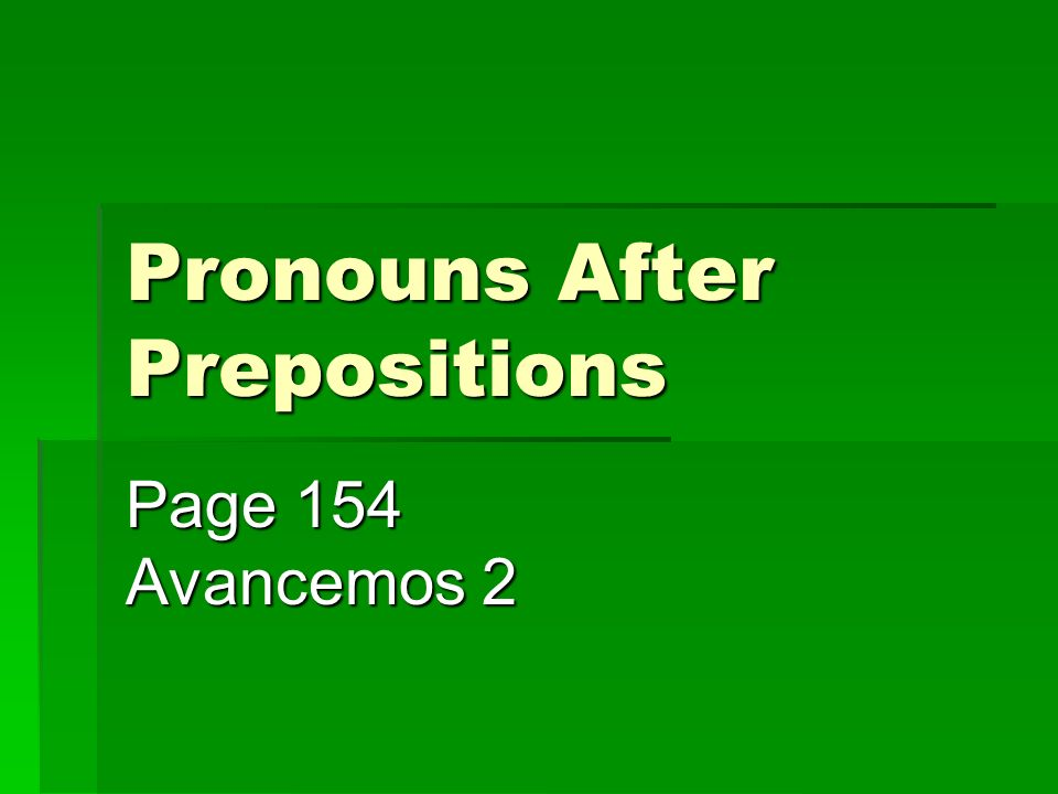 Pronouns After Prepositions Certain: Certain: A él le gusta ir a la librería.