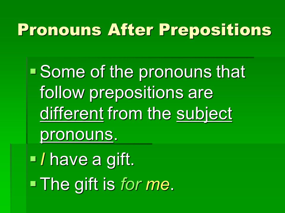 Pronouns After Prepositions Some of the pronouns that follow prepositions are different from the subject pronouns. Some of the pronouns that follow pr