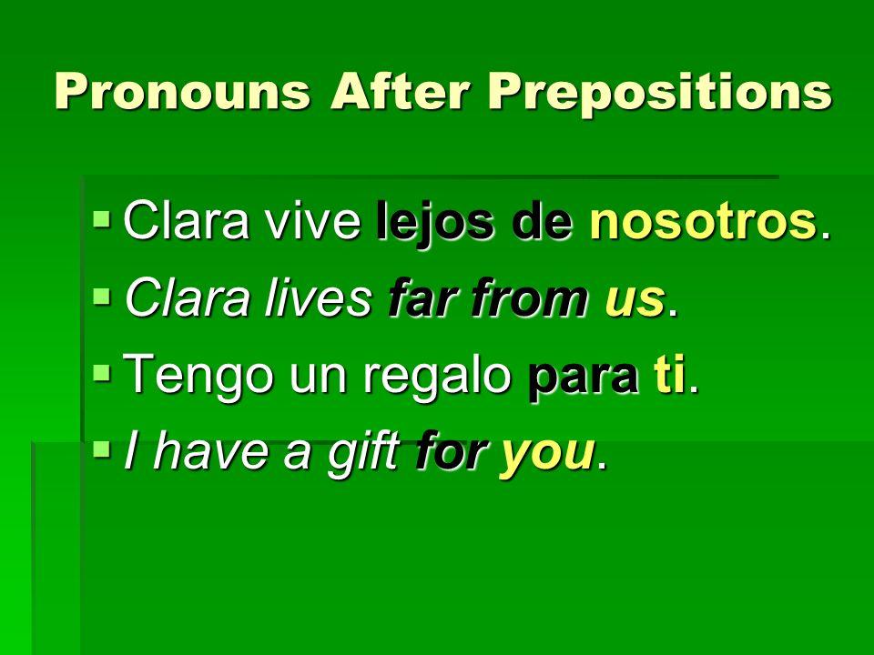 Pronouns After Prepositions Clara vive lejos de nosotros. Clara vive lejos de nosotros. Clara lives far from us. Clara lives far from us. Tengo un reg