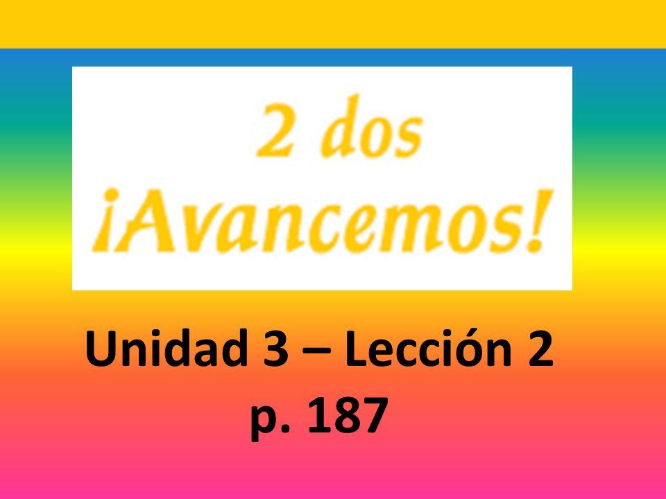 Unidad 3 – Lección 2 p. 187