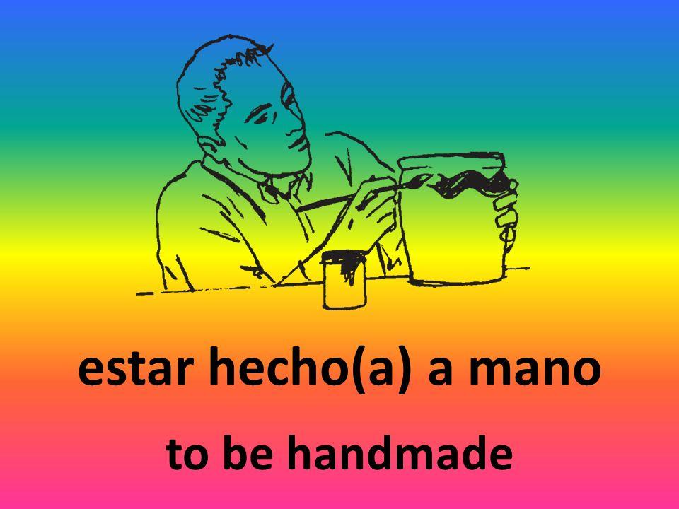 estar hecho(a) a mano to be handmade