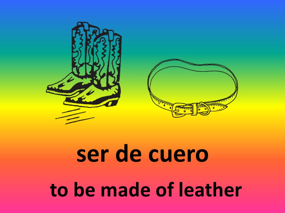 ser de cuero to be made of leather