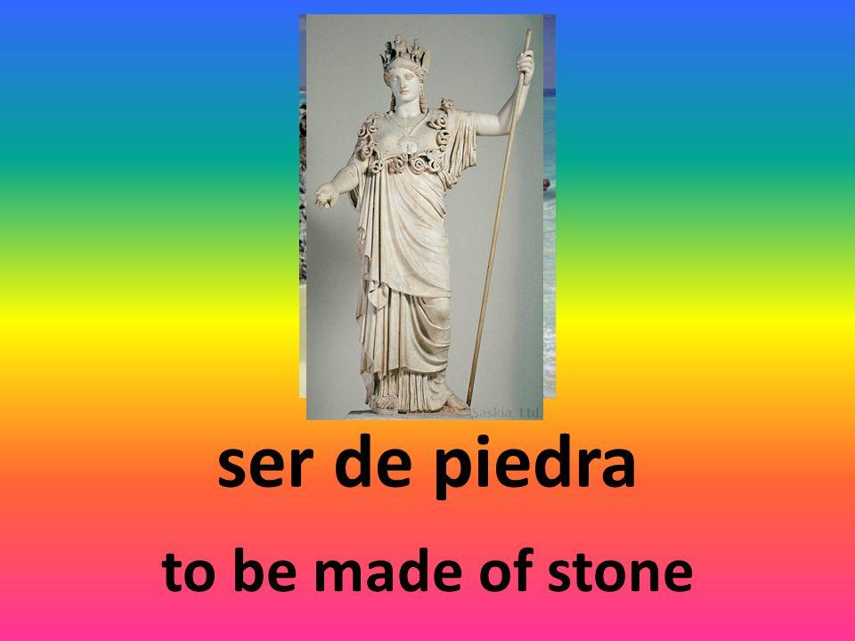 ser de piedra to be made of stone