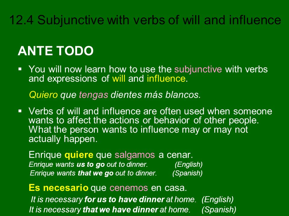 12.4 Subjunctive with verbs of will and influence ANTE TODO You will now learn how to use the subjunctive with verbs and expressions of will and influ