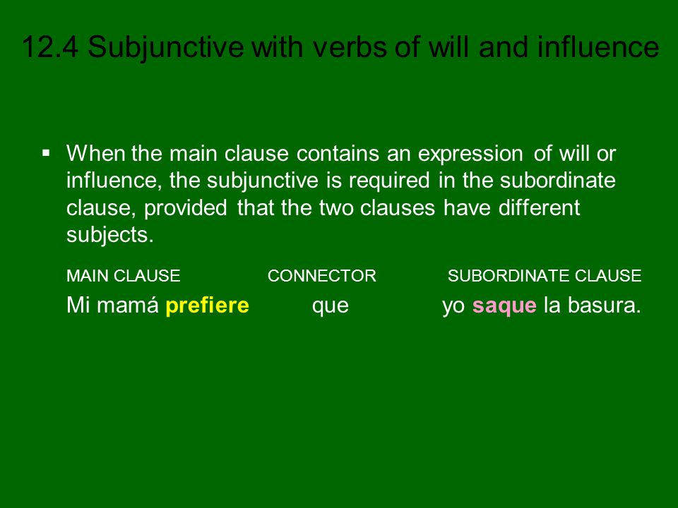 When the main clause contains an expression of will or influence, the subjunctive is required in the subordinate clause, provided that the two clauses