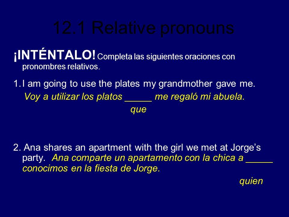12.1 Relative pronouns ¡INTÉNTALO.Completa las siguientes oraciones con pronombres relativos.