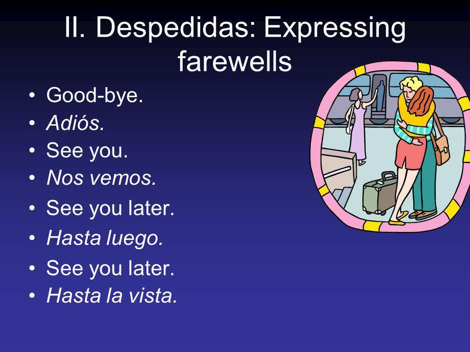 See you soon.Hasta pronto. See you tomorrow. Hasta mañana.