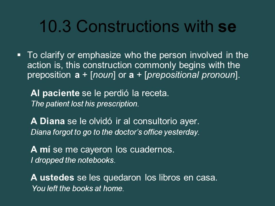 10.3 Constructions with se To clarify or emphasize who the person involved in the action is, this construction commonly begins with the preposition a