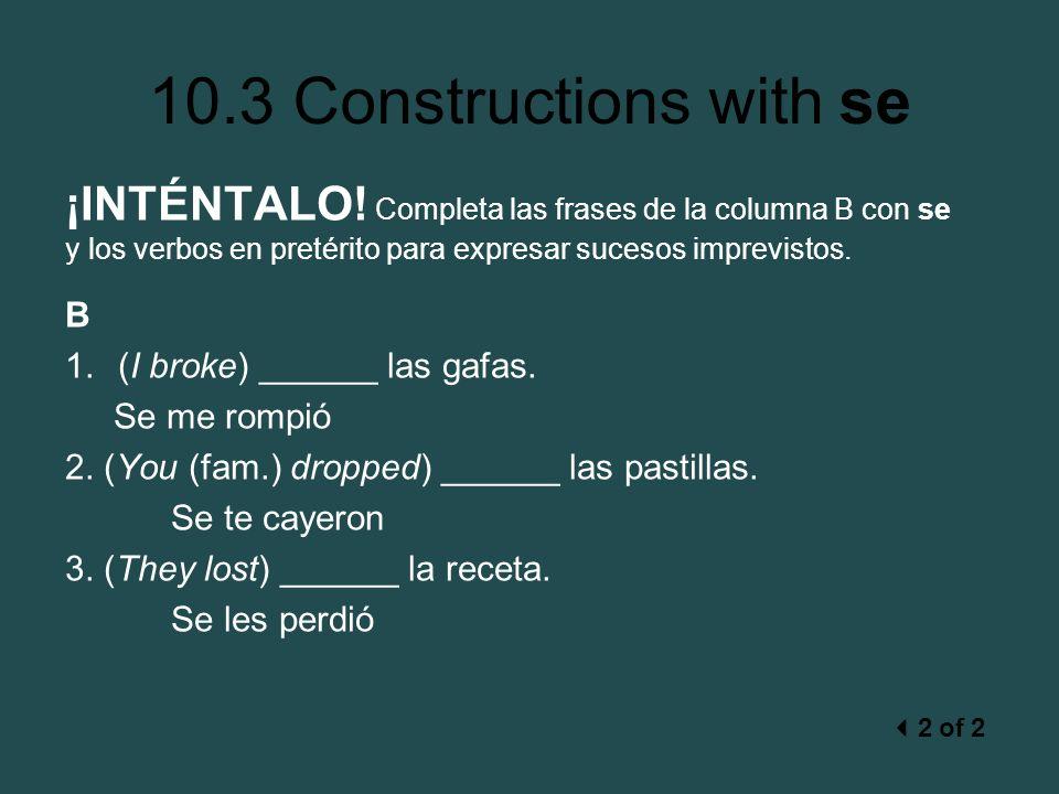 10.3 Constructions with se ¡INTÉNTALO! Completa las frases de la columna B con se y los verbos en pretérito para expresar sucesos imprevistos. B 1.(I