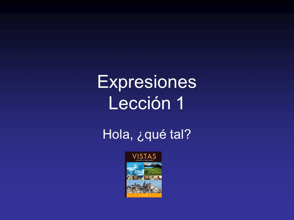 Expresiones Lección 1 Hola, ¿qué tal?