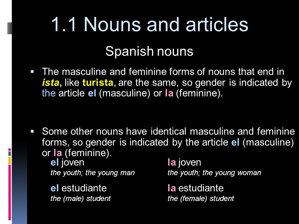 1.1 Nouns and articles The masculine and feminine forms of nouns that end in ista, like turista, are the same, so gender is indicated by the article e