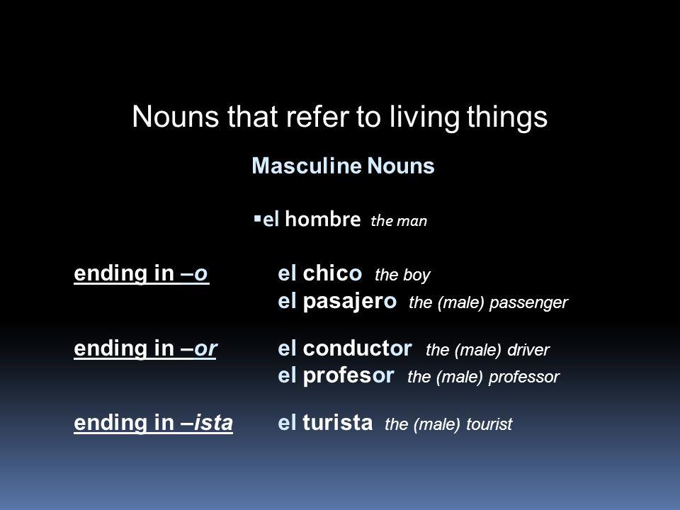 el hombre the man Masculine Nouns ending in –oel chico the boy el pasajero the (male) passenger ending in –orel conductor the (male) driver el profeso