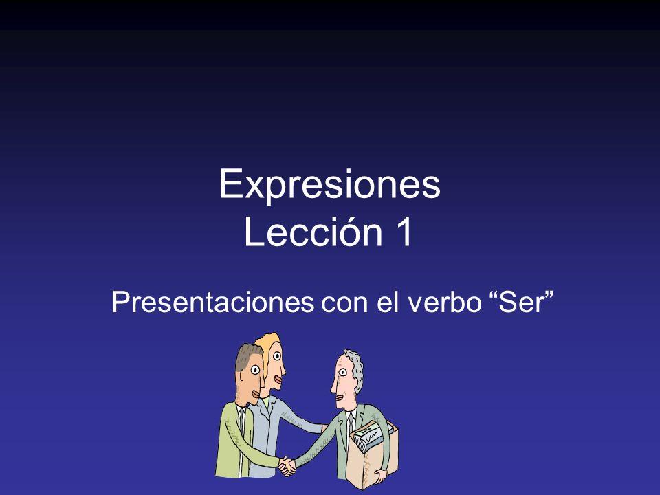 Expresiones Lección 1 Presentaciones con el verbo Ser