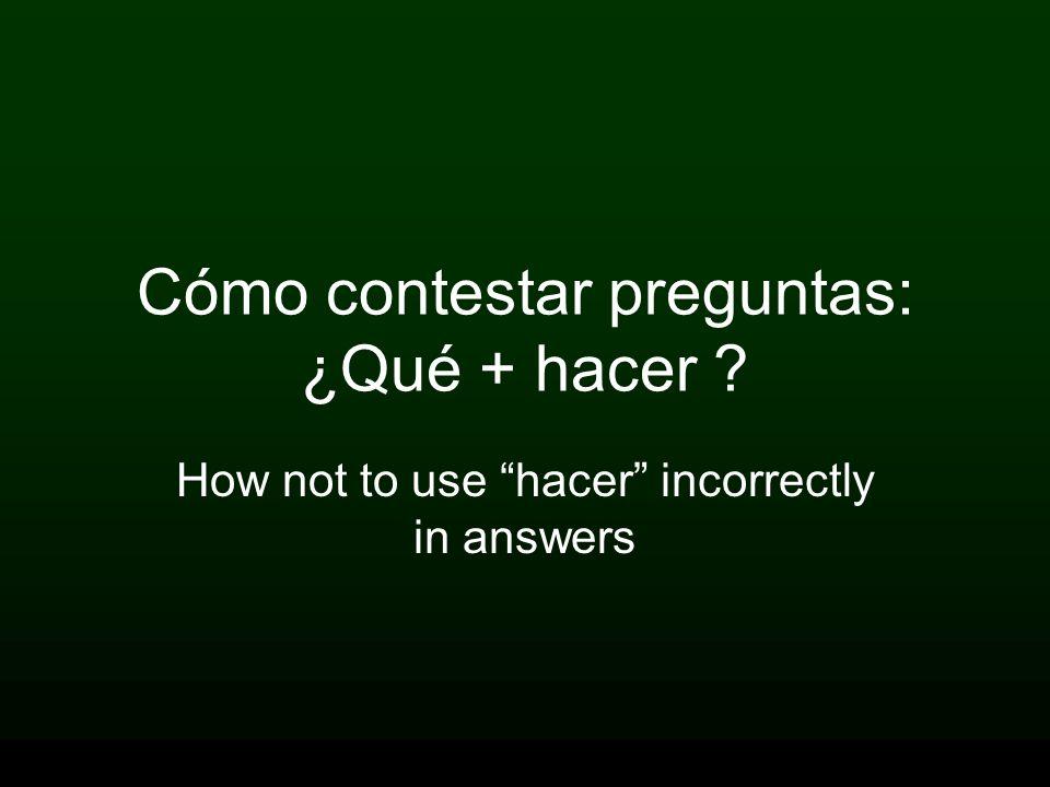 Cómo contestar preguntas: ¿Qué + hacer ? How not to use hacer incorrectly in answers