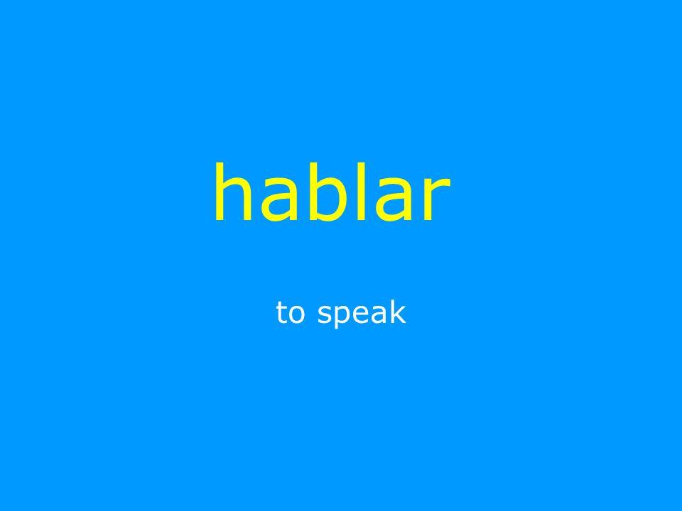 hablar to speak