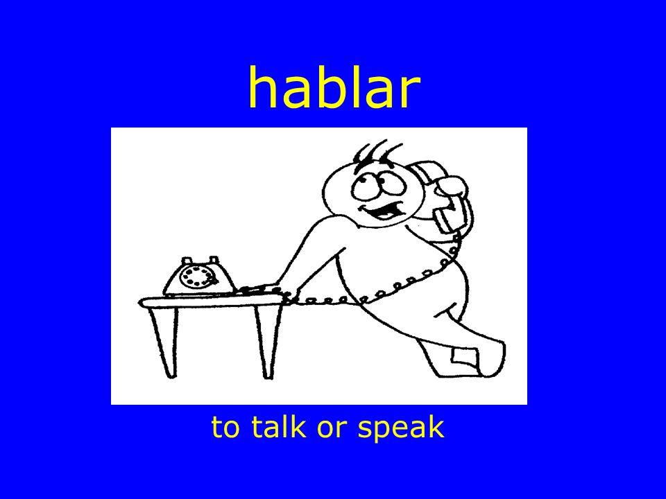 hablar to talk or speak