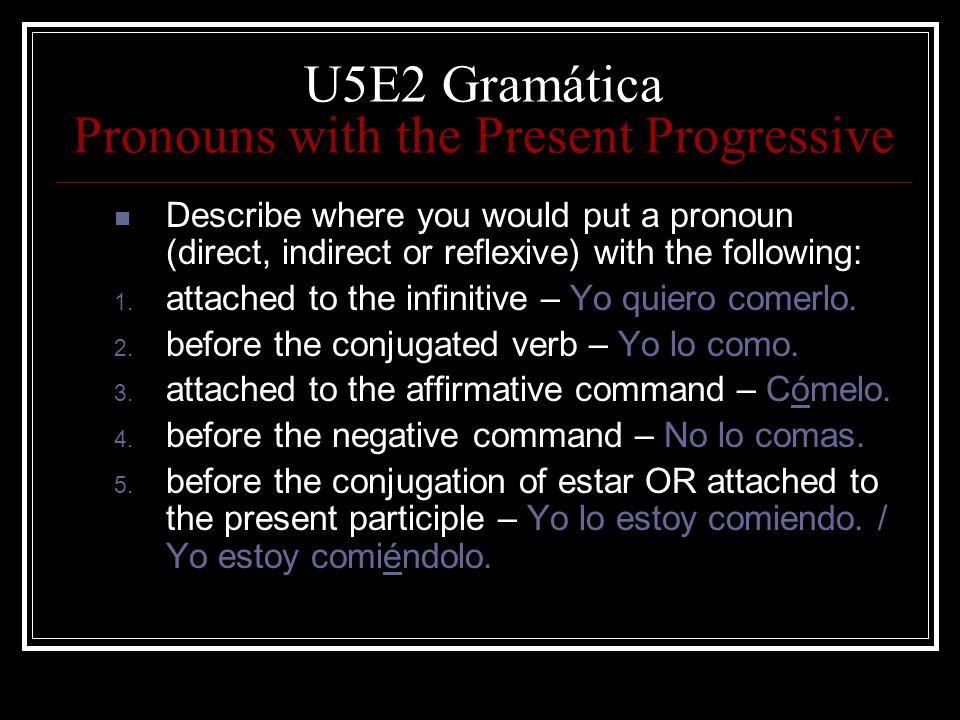 U5E2 Gramática Pronouns with the Present Progressive Describe where you would put a pronoun (direct, indirect or reflexive) with the following: 1. att