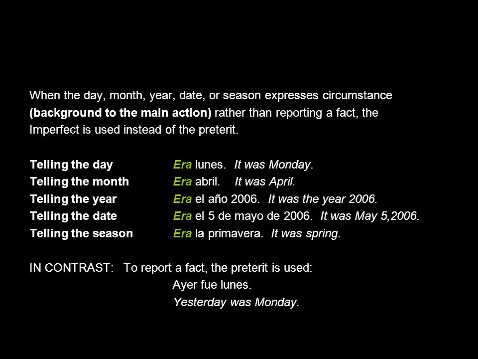 10.1 The imperfect tense When the day, month, year, date, or season expresses circumstance (background to the main action) rather than reporting a fac