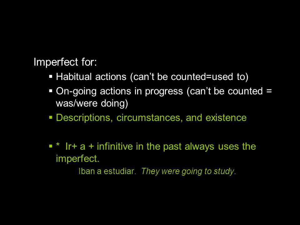 10.1 The imperfect tense Imperfect for: Habitual actions (cant be counted=used to) On-going actions in progress (cant be counted = was/were doing) Des