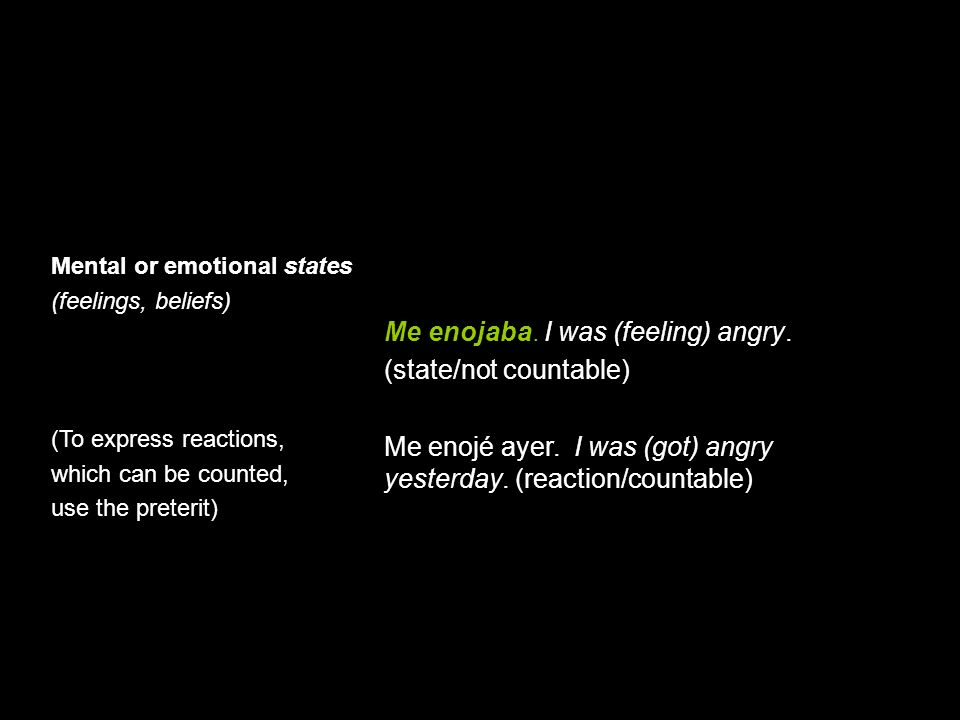 10.1 The imperfect tense Mental or emotional states (feelings, beliefs) (To express reactions, which can be counted, use the preterit) Me enojaba. I w
