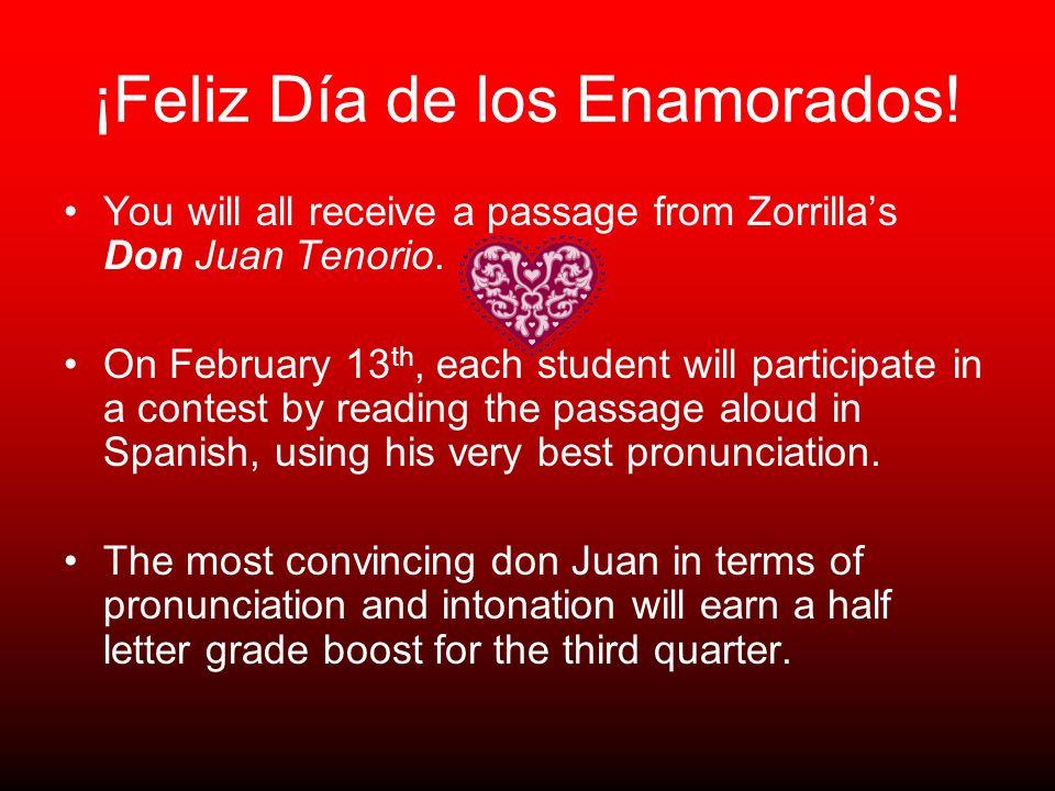 ¡Feliz Día de los Enamorados! You will all receive a passage from Zorrillas Don Juan Tenorio. On February 13 th, each student will participate in a co