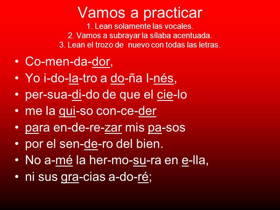 Vamos a practicar 1. Lean solamente las vocales. 2. Vamos a subrayar la sílaba acentuada. 3. Lean el trozo de nuevo con todas las letras. Co-men-da-do