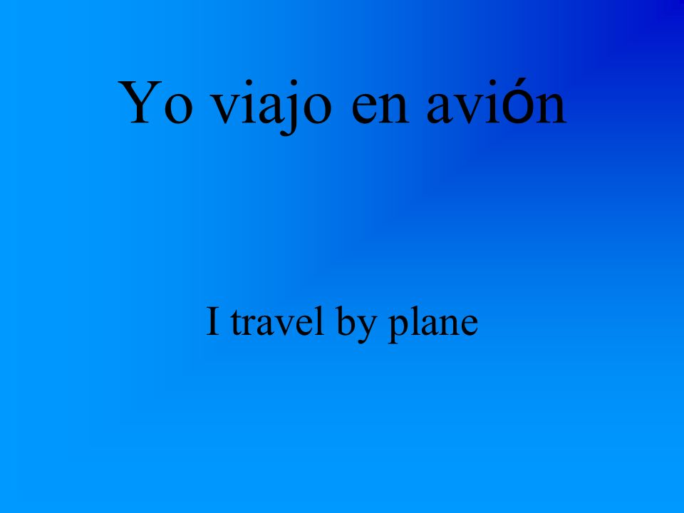 ¿C ó mo viajas t ú How do you travel