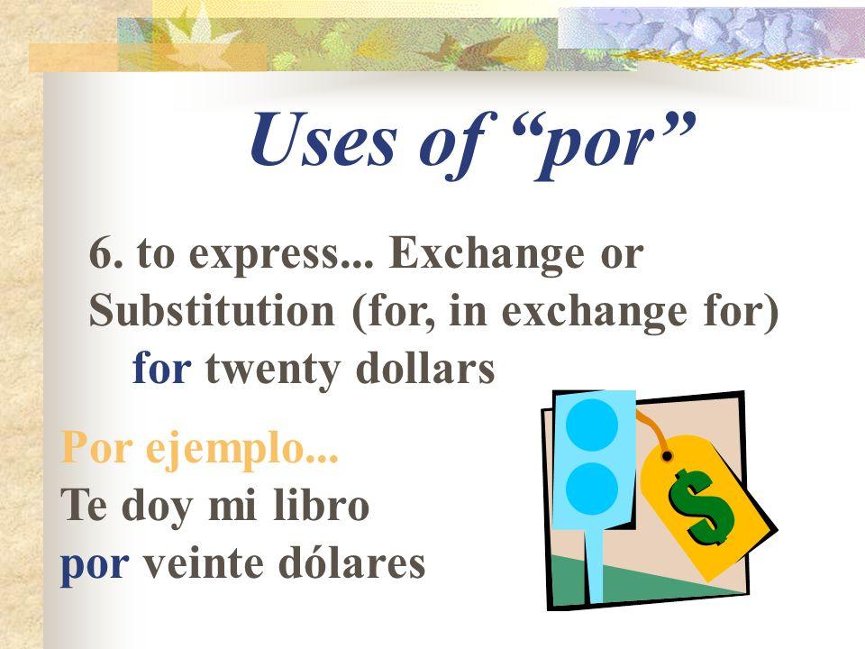 Uses of por 6. to express...