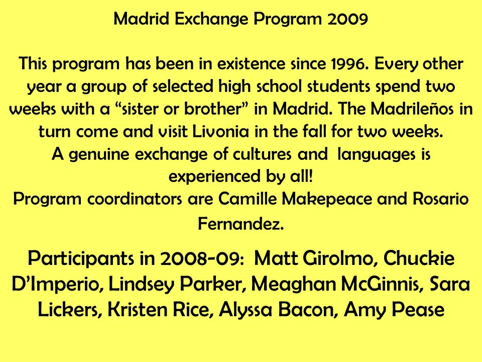 Madrid Exchange Program 2009 This program has been in existence since 1996.