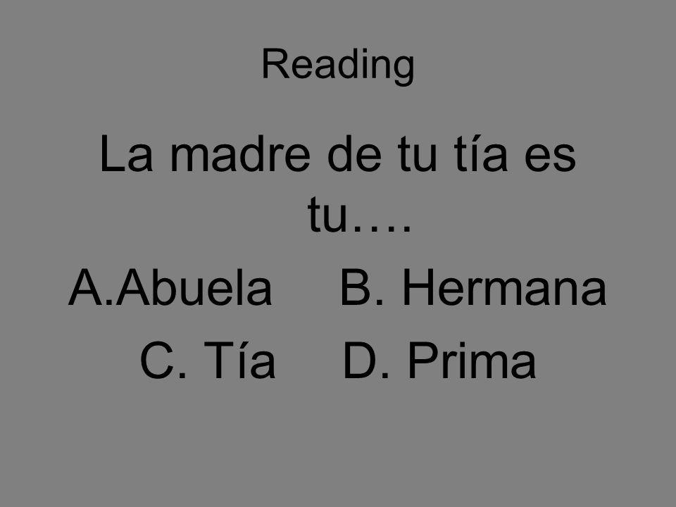 Reading La madre de tu tía es tu…. A.AbuelaB. Hermana C. TíaD. Prima