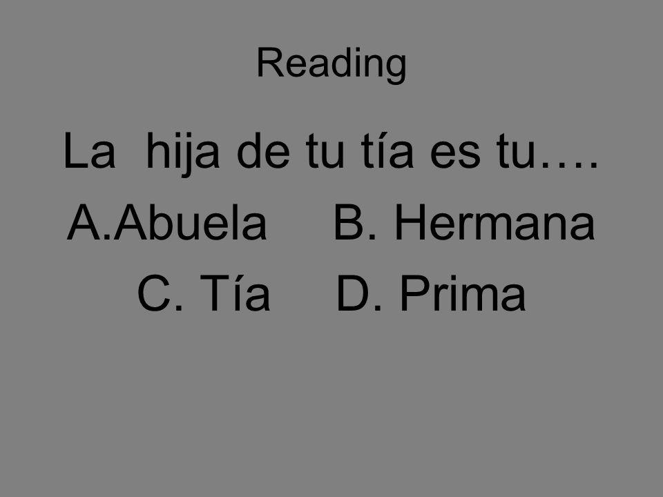 Reading La hija de tu tía es tu…. A.AbuelaB. Hermana C. TíaD. Prima