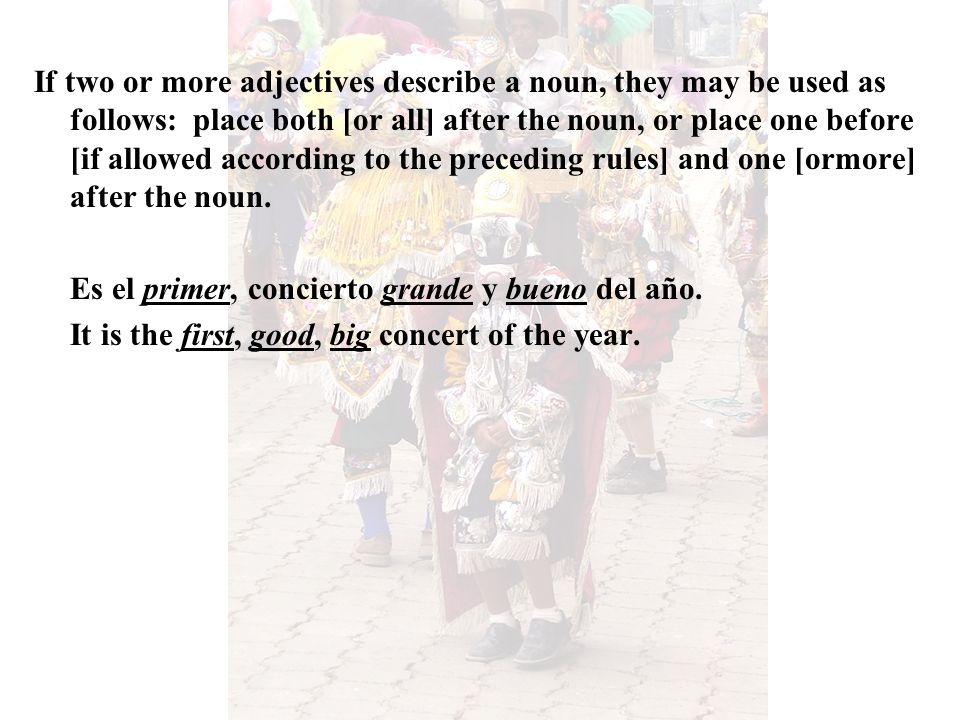 If two or more adjectives describe a noun, they may be used as follows: place both [or all] after the noun, or place one before [if allowed according