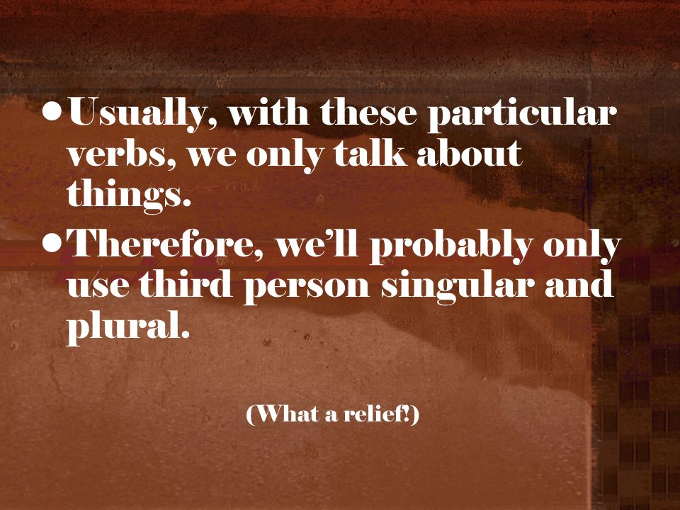 Usually, with these particular verbs, we only talk about things.