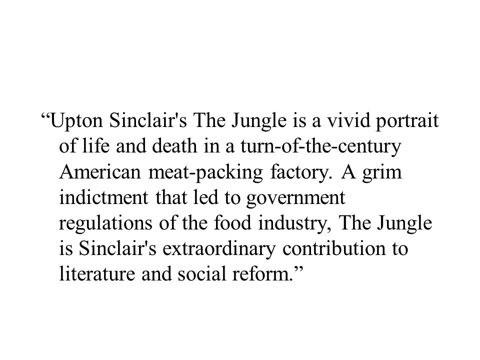 Upton Sinclair's The Jungle is a vivid portrait of life and death in a turn-of-the-century American meat-packing factory. A grim indictment that led t