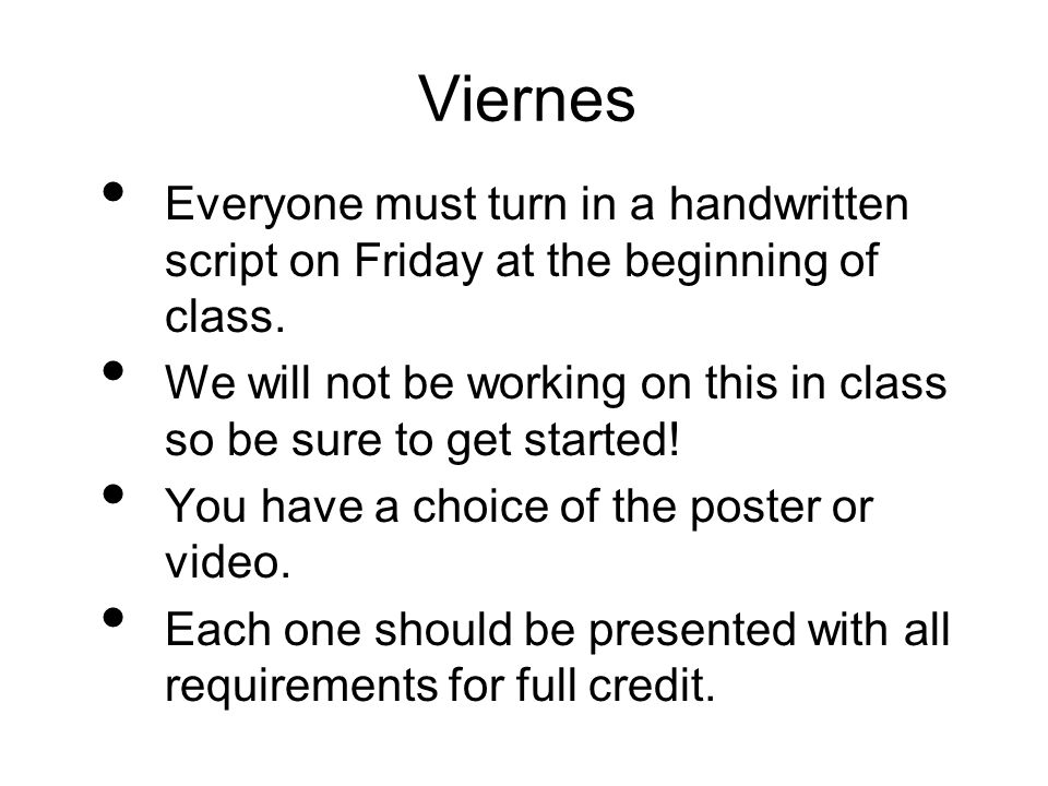 Viernes Everyone must turn in a handwritten script on Friday at the beginning of class. We will not be working on this in class so be sure to get star
