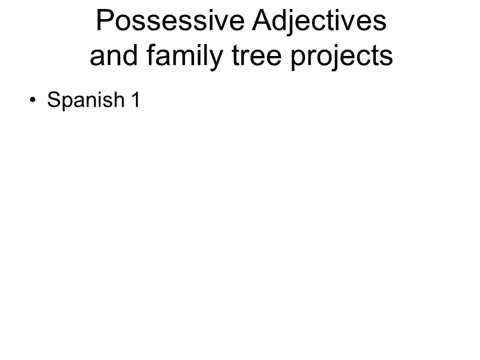 Possessive Adjectives and family tree projects Spanish 1