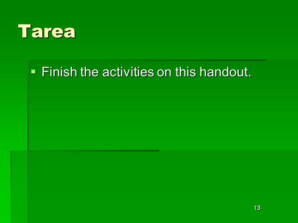 13 Tarea Finish the activities on this handout. Finish the activities on this handout.