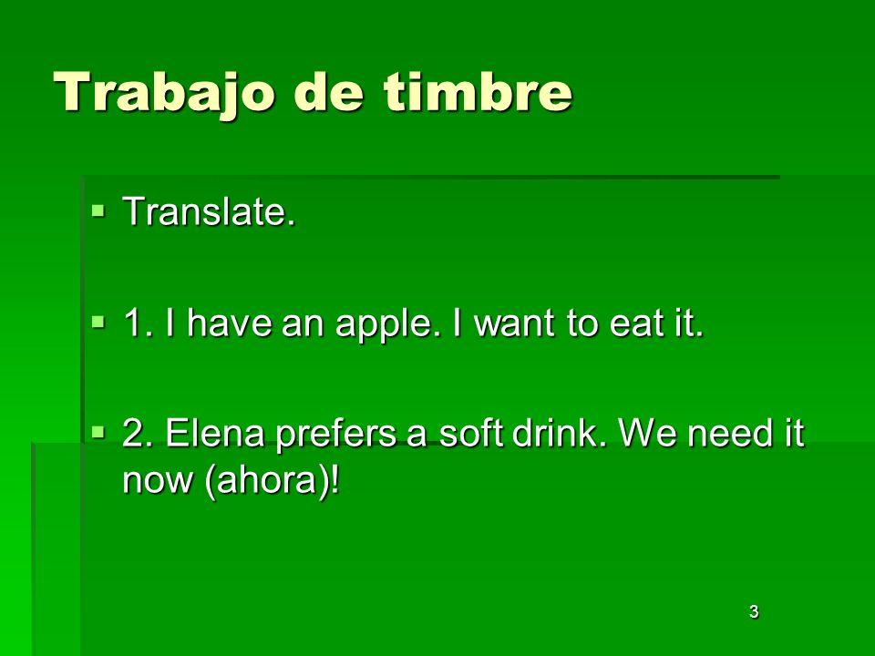 3 Trabajo de timbre Translate. Translate. 1. I have an apple. I want to eat it. 1. I have an apple. I want to eat it. 2. Elena prefers a soft drink. W