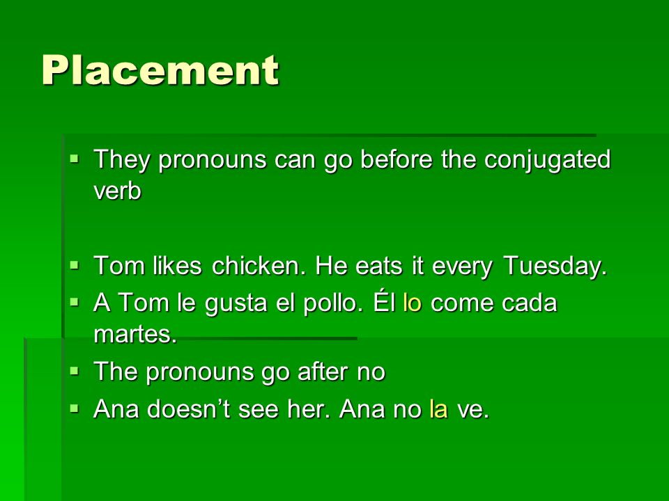 Placement They can also be attached to an infinitive They can also be attached to an infinitive Juan is going to add us to the list.