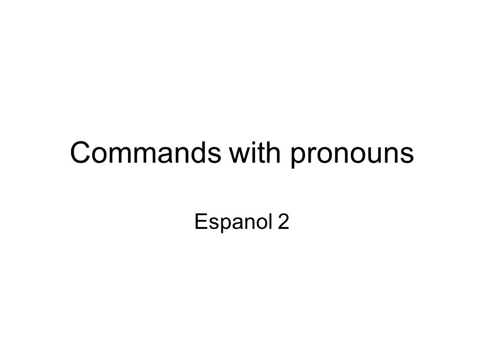 Commands with pronouns Espanol 2