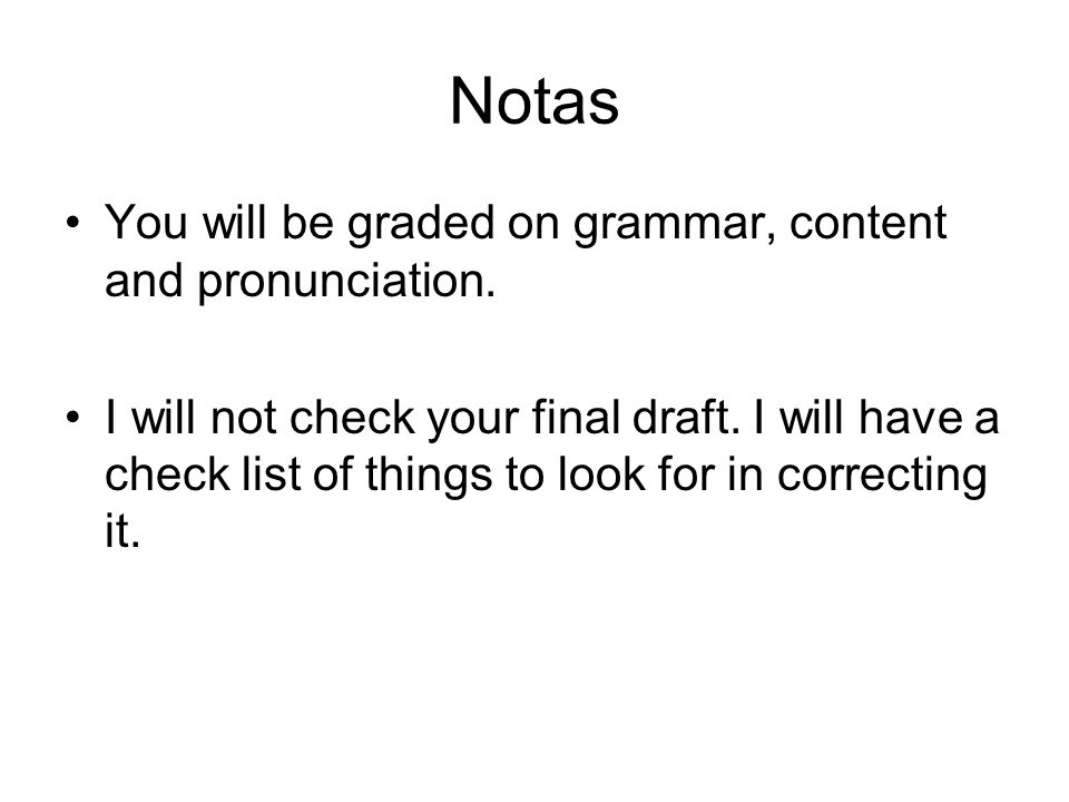 Notas You will be graded on grammar, content and pronunciation.